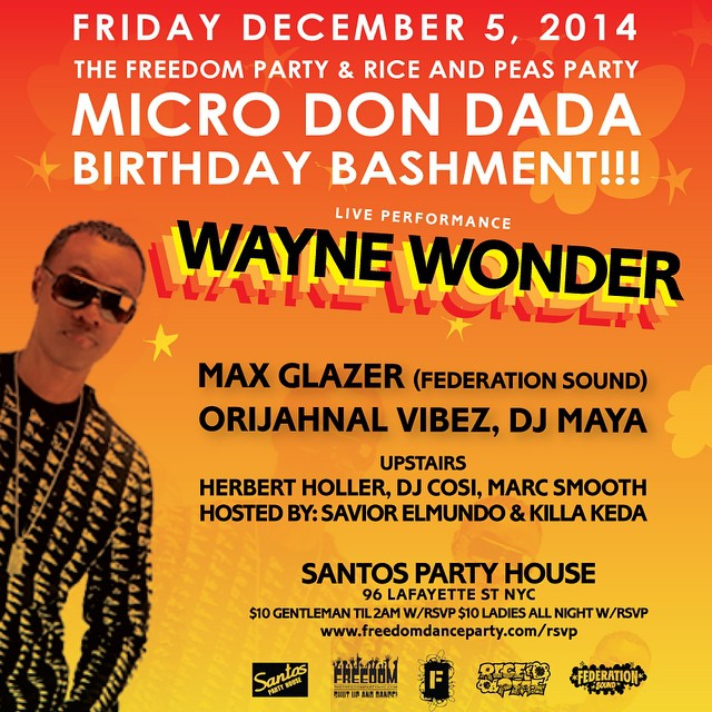 Friday, December 5th it's all about @micro_don_daddy's biggest birthday bash with a live performance by @waynewondermusic and juggling by @maxglazer @djmaya718 @brianorijahnal. @freedompartynyc x @riceandpeasparty x @santospartyhouse.